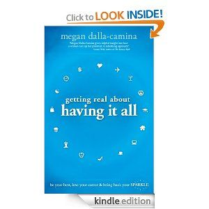 It's an ebook on Amazon!!! Getting Real About Having it All: Be Your Best, Love Your Career and Bring Back Your Sparkle