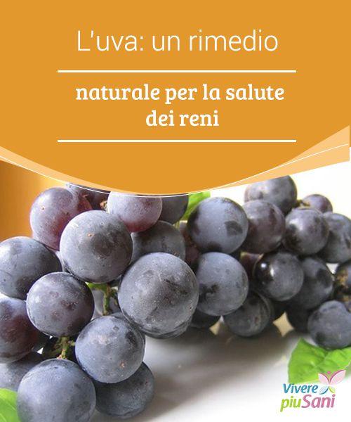 L'uva: un #rimedio naturale per la salute dei reni   #L'uva è un alimento molto utile per la #cura e la pulizia dei #reni