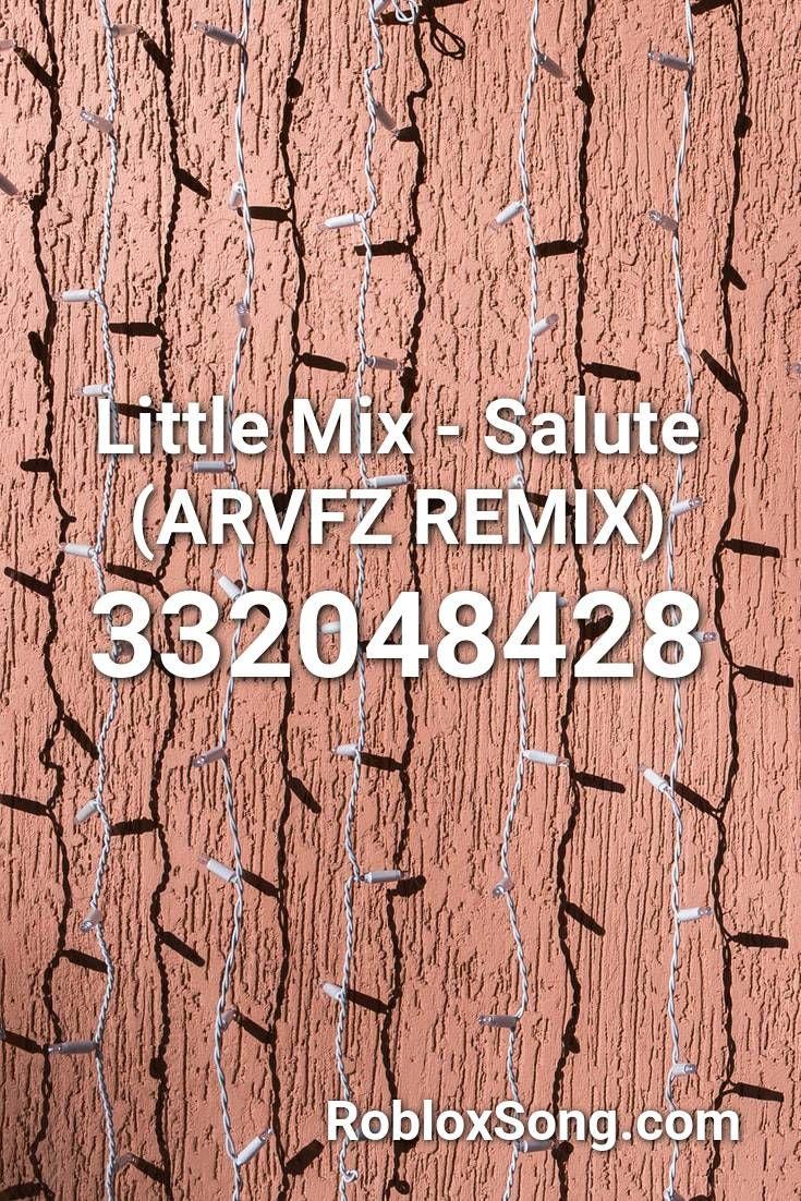 Little Mix Salute Arvfz Remix Roblox Id Roblox Music Codes