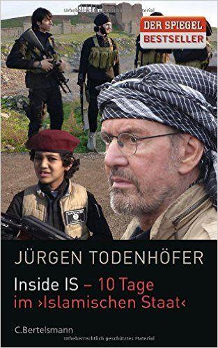 Inside IS - 10 Tage im 'Islamischen Staat': Amazon.de: Jürgen Todenhöfer: Bücher