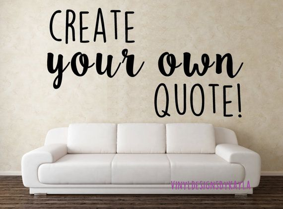 Create your own quote  Custom vinyl wall decal