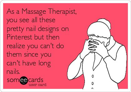 Free, Workplace Ecard: As a Massage Therapist, you see all these pretty nail designs on Pinterest but then realize you can't do them since you can't have long nails.