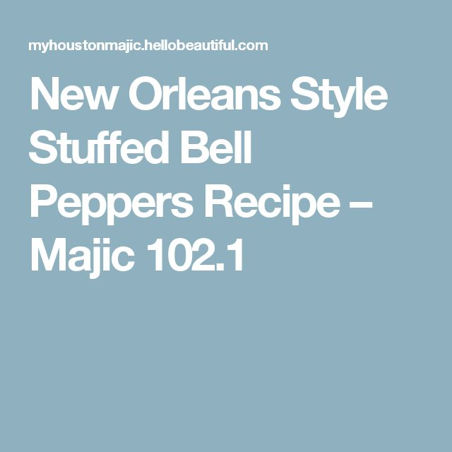 New Orleans Style Stuffed Bell Peppers Recipe – Majic 102.1