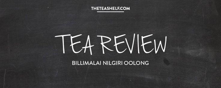 Tea Review: Billimalai Oolong Tea from the mountains of Nilgiri, India. By Amanda Wilson