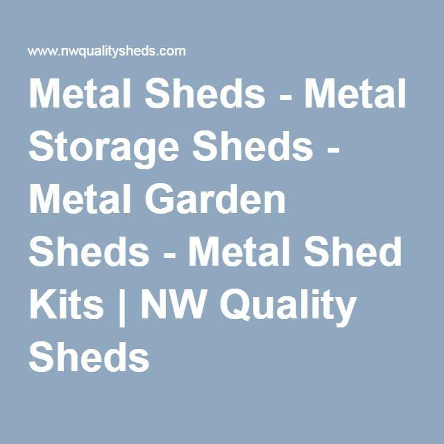 Metal Sheds - Metal Storage Sheds - Metal Garden Sheds - Metal Shed Kits | NW Quality Sheds