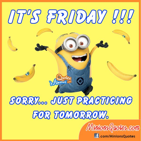Tomorrow Is Friday Quotes Quote Minions Thursday Thursday Quotes Tomorrows  Friday Happy Thursday Friday Quote Minion Quotes