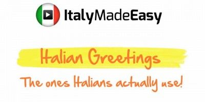 Italian Greetings - The ones Italians actually use!