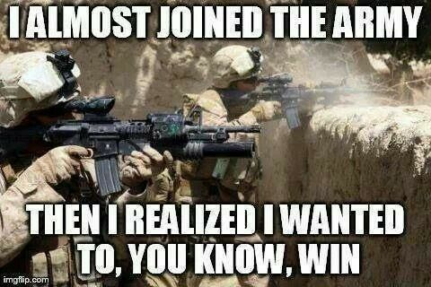 Hahahaha too bad I did join the Army first