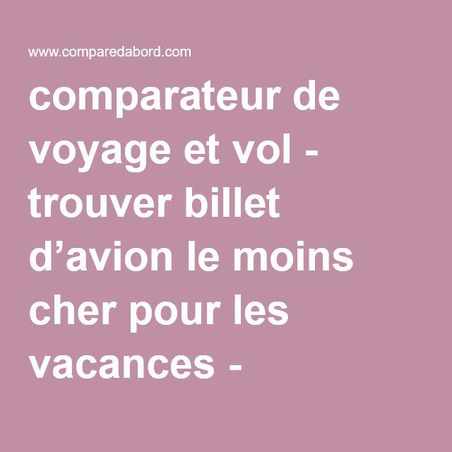 #comparateur de #voyage et #vol #malin - trouver billet d'avion le moins cher pour les #vacances - #Comparedabord