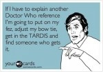 Doctor Who Explanation Exhaustion    See more funny pics at killthehydra.com!: Funny Pics, Funnies Pics, Funnies Stuffxd, Sayings Cut Stuff, Doctor Who, Living, Dads, Friends Understanding, Doctors Who Ish