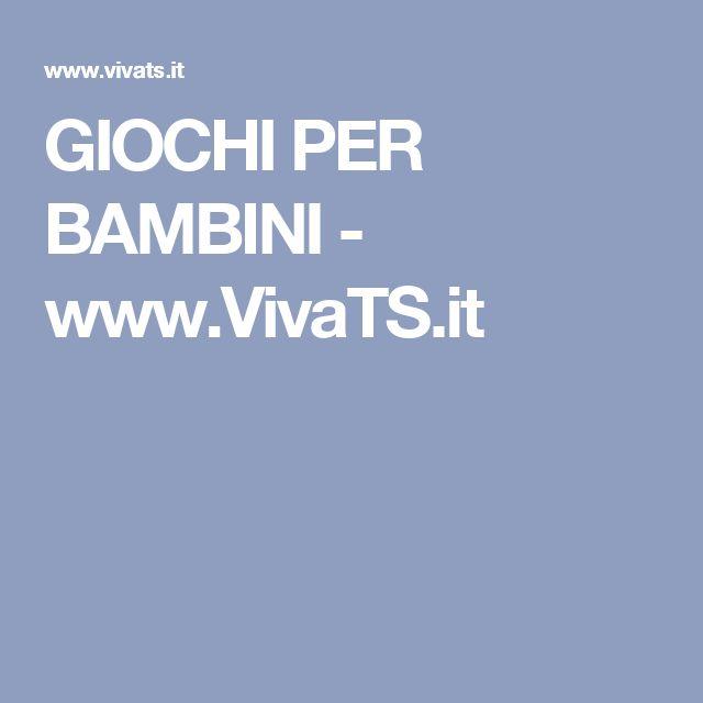 GIOCHI PER BAMBINI - www.VivaTS.it