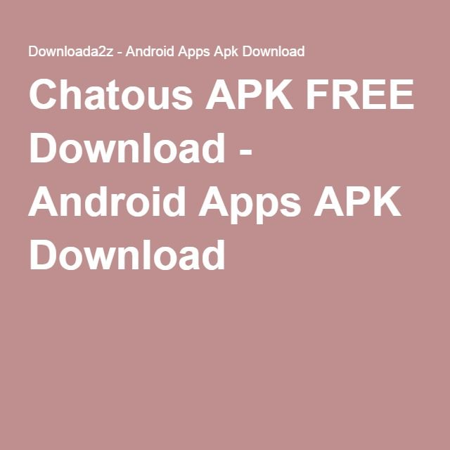 Chatous APK FREE Download - Android Apps APK Download