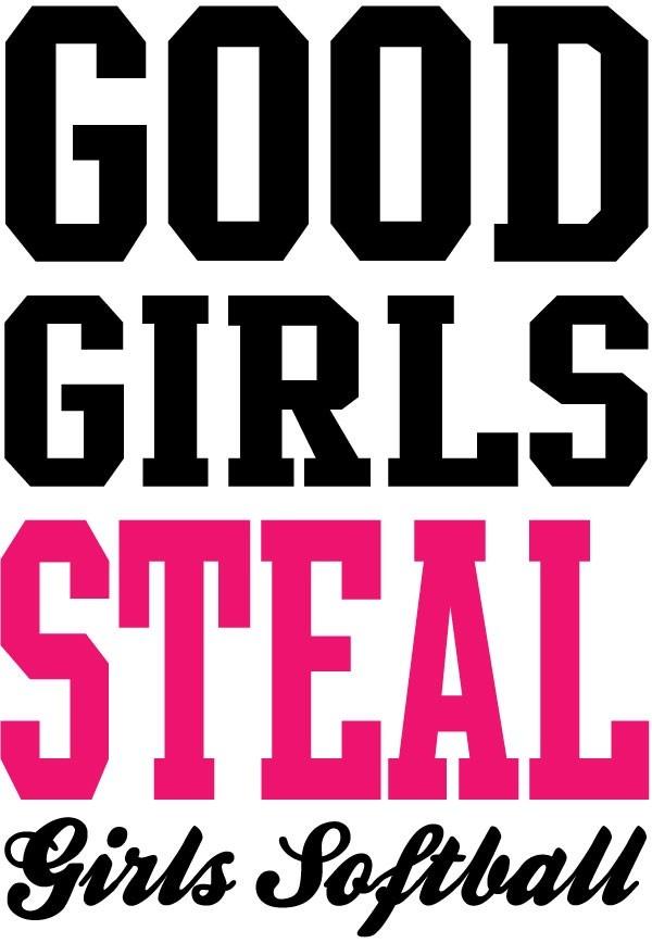 Good Girls Steal - Girls Softball