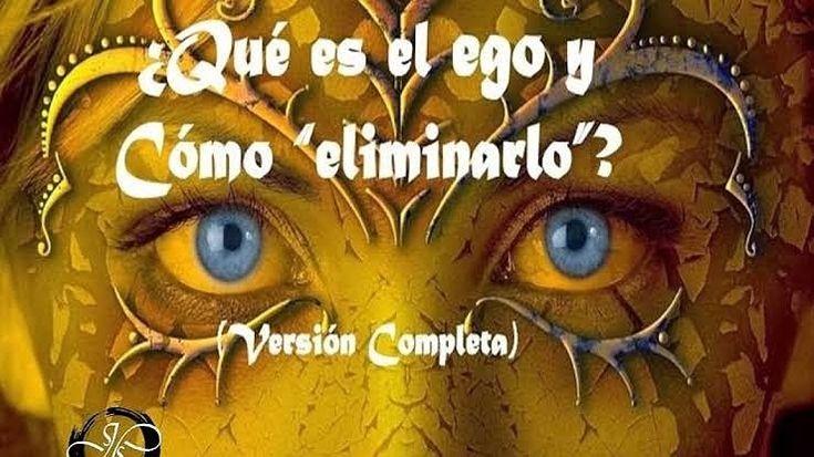 que es el ego, y como eliminarlo?!