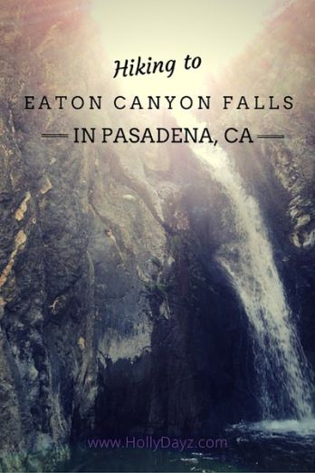 Hiking to Eaton Canyon Falls in Pasadena, CA ©2015 HollyDayz