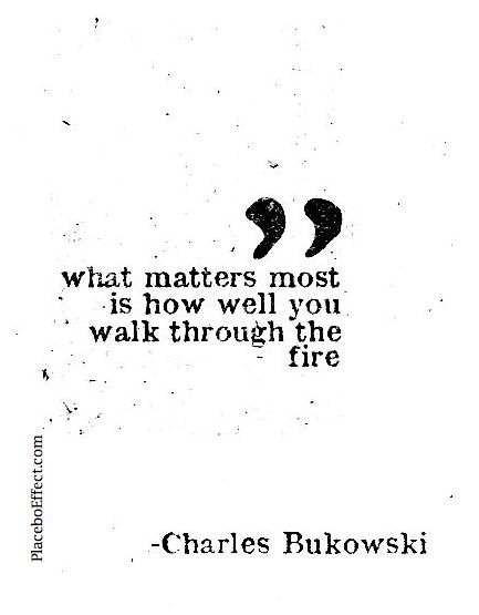 """""""What matters is how well you walk through the fire."""" It's all about how you react in the worst of situations - keep your head up, stay positive, and keep heading towards the light. #Quote"""
