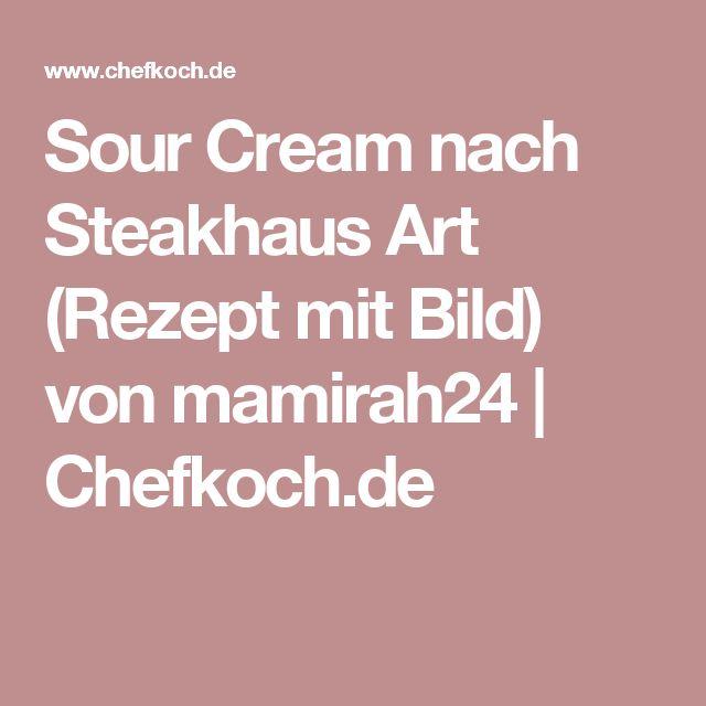 Sour Cream nach Steakhaus Art (Rezept mit Bild) von mamirah24 | Chefkoch.de