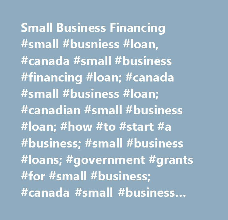 Small Business Financing #small #busniess #loan, #canada #small #business #financing #loan; #canada #small #business #loan; #canadian #small #business #loan; #how #to #start #a #business; #small #business #loans; #government #grants #for #small #business; #canada #small #business #financing #program; #small #business #loans #canada; #business #loan #calculator…