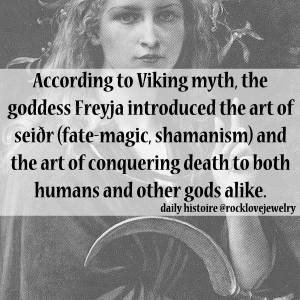 According to Viking myth, the goddess Freyja introduced the art of seiðr (fate-magic, shamanism) and the art of conquering death to both humans and other gods alike.