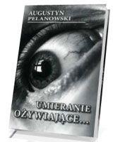 Umieranie ożywiające... O. Augustyn Pelanowski OSPPE
