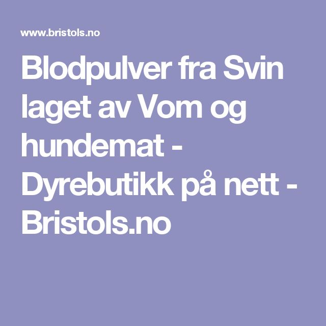 Blodpulver fra Svin laget av Vom og hundemat - Dyrebutikk på nett - Bristols.no