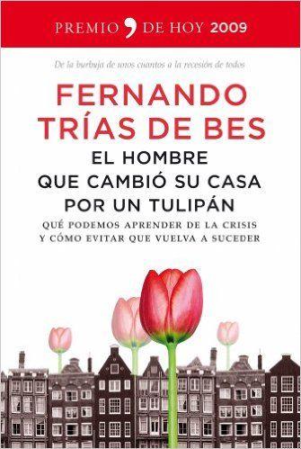 El hombre que cambió su casa por un tulipán eBook: Fernando Trías de Bes: Amazon.es: Tienda Kindle