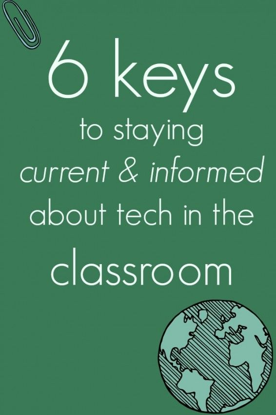 6 keys to staying current & informed about tech in the classroom -