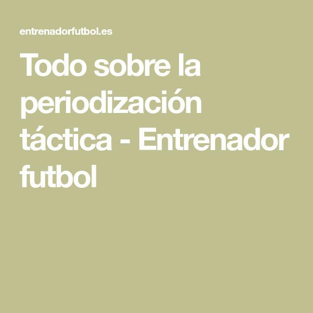 Todo Sobre La Periodización Táctica Entrenador Futbol Futbolentrenamiento Periodizacion Entrenamiento Entrenamiento Futbol