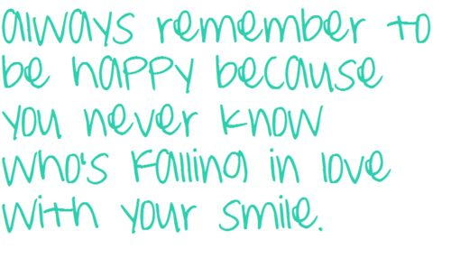 always-remember-to-be-happy-because-you-never-know-whos-falling-in-love-with-your-smile.png (500×306)