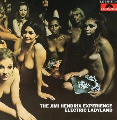 "Jimi Hendrix Experience -   ""Electric Ladyland""  (This was the original album cover that was banned in the US for many years.)"