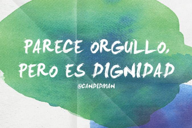 """""""Parece #Orgullo, pero es #Dignidad"""". #Citas #Frases @candidman"""