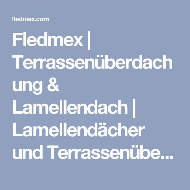 Fledmex | Terrassenüberdachung & Lamellendach | Lamellendächer und Terrassenüberdachungen