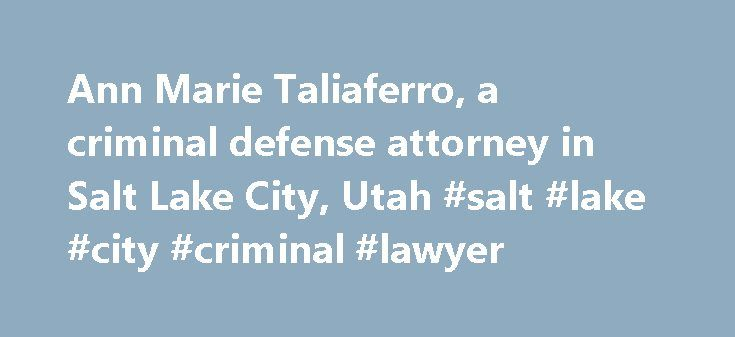 """Ann Marie Taliaferro, a criminal defense attorney in Salt Lake City, Utah #salt #lake #city #criminal #lawyer http://san-francisco.nef2.com/ann-marie-taliaferro-a-criminal-defense-attorney-in-salt-lake-city-utah-salt-lake-city-criminal-lawyer/  # Ann Marie Taliaferro Ann Marie (""""Annie"""") Taliaferro has practiced with Brown, Bradshaw & Moffat, LLP, since graduating from law school in 2000. She recently became a partner/shareholder in July of 2015. Since 2000, Ann's practice has included…"""