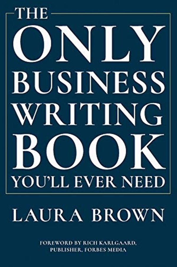2019 The Only Business Writing Book You Ll Ever Need By Laura