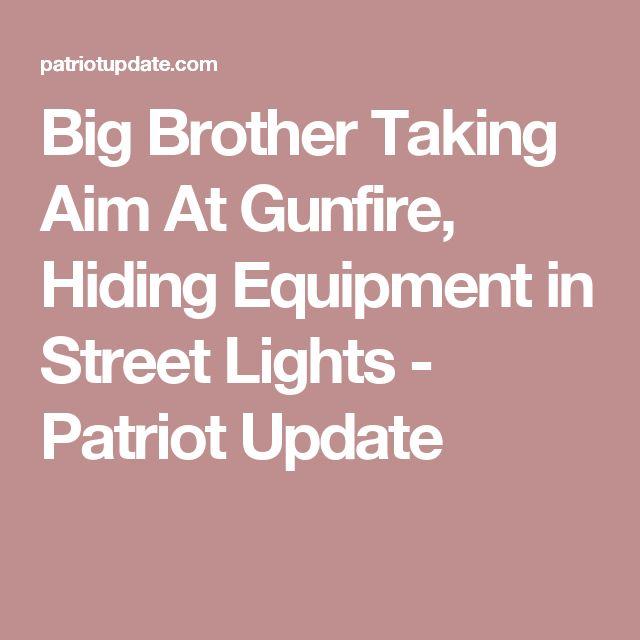 Big Brother Taking Aim At Gunfire, Hiding Equipment in Street Lights - Patriot Update