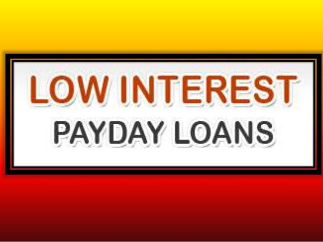 Low Interest Payday Loans: Easy And Quick Funding Aid For Working People