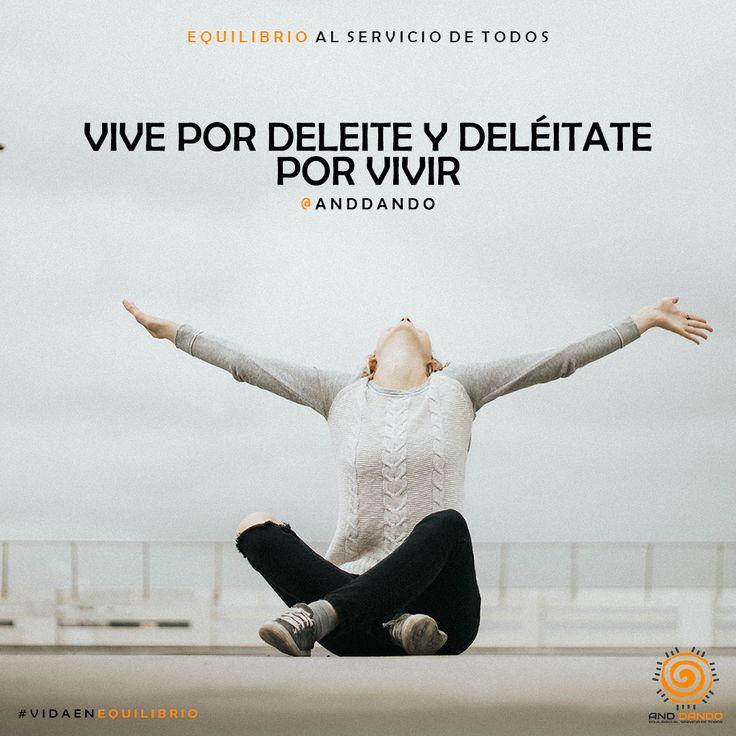 Vive por deleite y deléitate por vivir #Anddando #VidaenEquilibrio