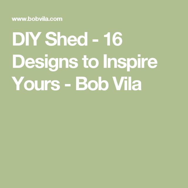 DIY Shed - 16 Designs to Inspire Yours  - Bob Vila