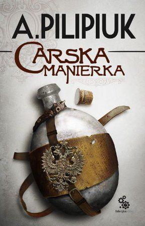 """Andrzej Pilipiuk, """"Carska manierka"""",Fabryka Słów, Lublin 2013. 347 stron"""