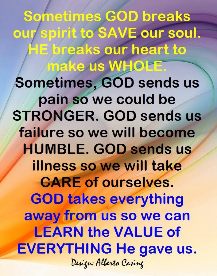 Sometimes God Breaks Our Spirit To Save Our Soul He Breaks Our