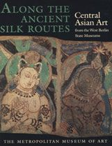 Along the Ancient Silk Routes: Central Asian Art from the West Berlin State Museums