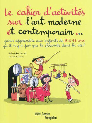 Le cahier d'activités sur l'art moderne et contemporain... : Pour apprendre aux enfants de 8 à 11 ans qu'il n'y a pas que la Joconde dans la vie !, http://www.amazon.fr/dp/2844264697/ref=cm_sw_r_pi_awdl_Uqn9tb0YAQVZG