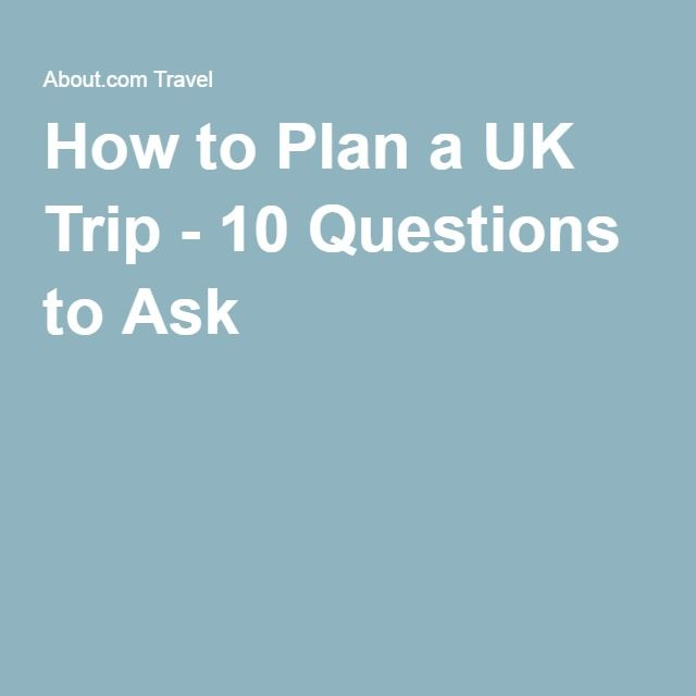 How to Plan a UK Trip - 10 Questions to Ask