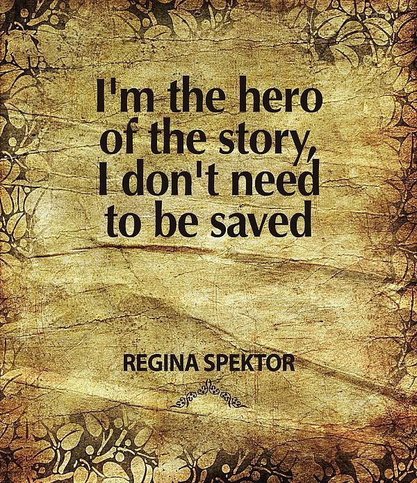 I see this quote often but I always think of myself as the villain of my own story.