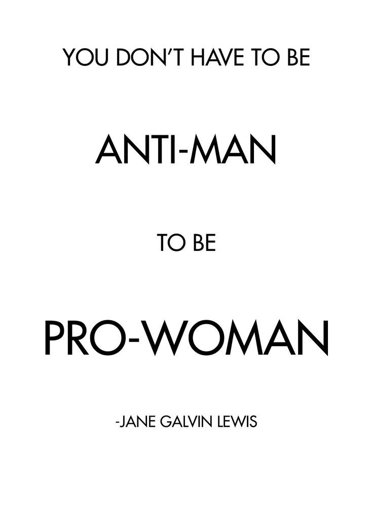 You don't have to be anti-man to be pro-woman.