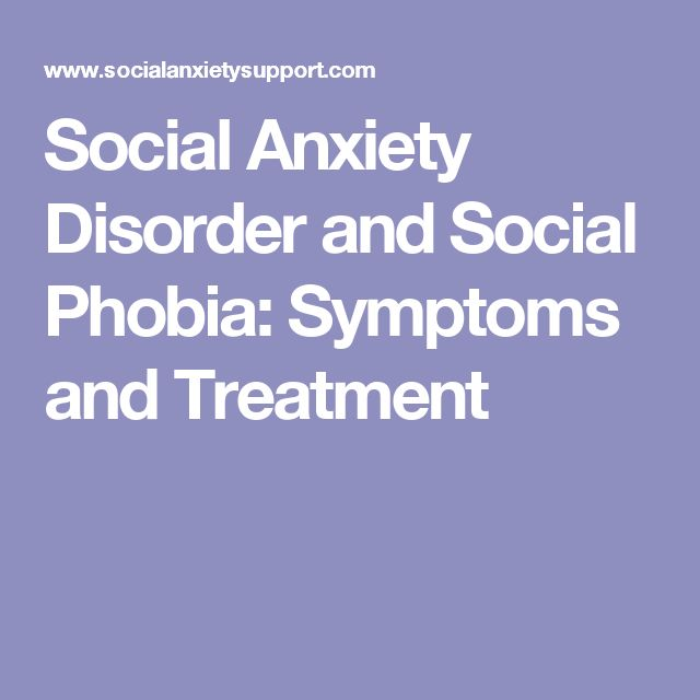 Social Anxiety Disorder and Social Phobia: Symptoms and Treatment