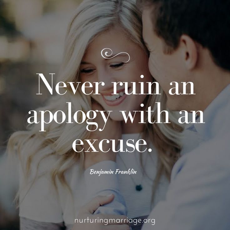Never ruin an apology with an excuse. Benjamin Franklin #marriagequotes #nurturingmarriage