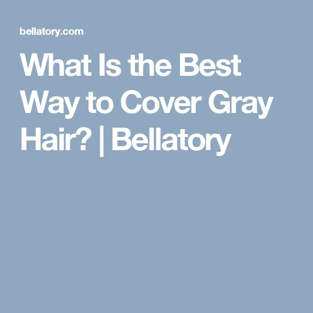 What Is the Best Way to Cover Gray Hair? | Bellatory