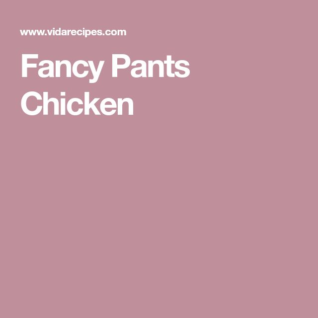 Fancy Pants Chicken