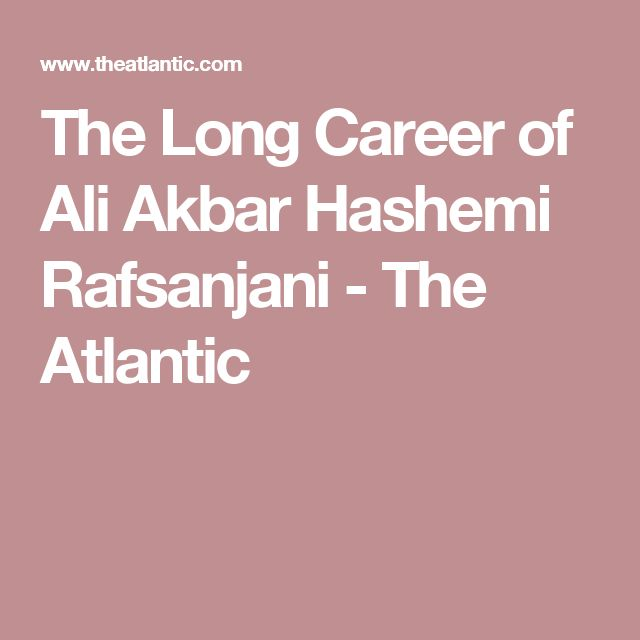 The Long Career of Ali Akbar Hashemi Rafsanjani - The Atlantic